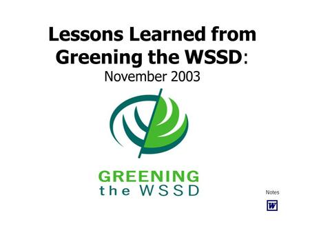 Lessons Learned from Greening the WSSD: November 2003 Notes.