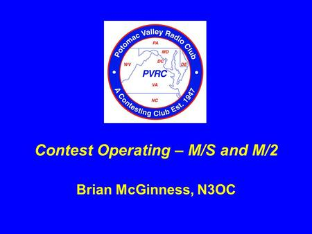 Brian McGinness, N3OC Contest Operating – M/S and M/2.
