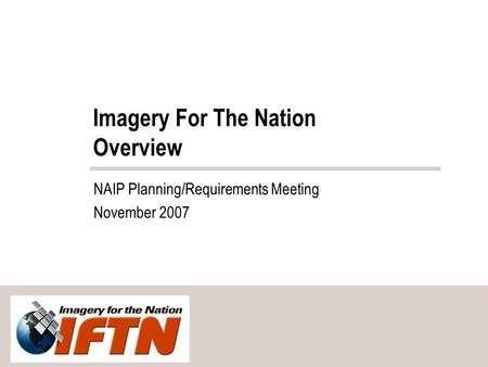 Imagery For The Nation Overview NAIP Planning/Requirements Meeting November 2007.