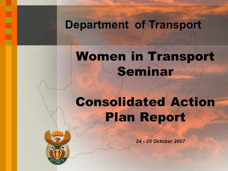 Department of Transport 24 - 25 October 2007 Women in Transport Seminar Consolidated Action Plan Report.