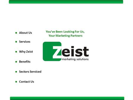 About Us Services Why Zeist Benefits Sectors Serviced Contact Us You've Been Looking For Us, Your Marketing Partners.