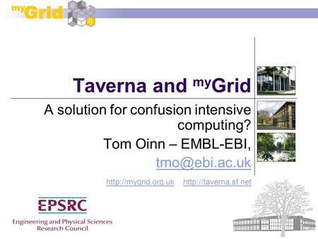 Taverna and my Grid A solution for confusion intensive computing? Tom Oinn – EMBL-EBI,