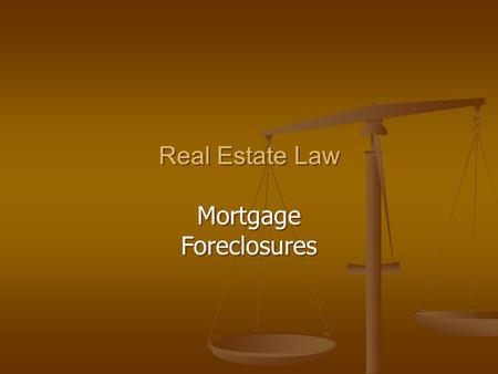 Real Estate Law Mortgage Foreclosures Real Estate Law Mortgage Foreclosures.
