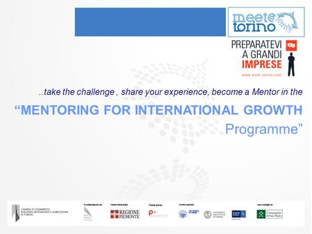 "Mentoring for international growth..take the challenge, share your experience, become a Mentor in the ""MENTORING FOR INTERNATIONAL GROWTH Programme"""
