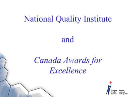 National Quality Institute and Canada Awards for Excellence.
