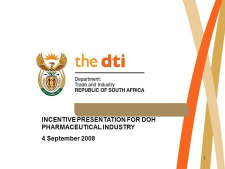 1 INCENTIVE PRESENTATION FOR DOH PHARMACEUTICAL INDUSTRY 4 September 2008.