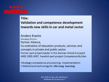 Title: Validation and competence development towards new skills in car and metal sector Anders Krantz Managing Director Partner Alliance, Co-ordination.