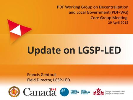 Z Update on LGSP-LED Francis Gentoral Field Director, LGSP-LED PDF Working Group on Decentralization and Local Government (PDF-WG) Core Group Meeting 29.