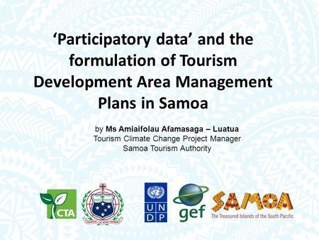 'Participatory data' and the formulation of Tourism Development Area Management Plans in Samoa by Ms Amiaifolau Afamasaga – Luatua Tourism Climate Change.