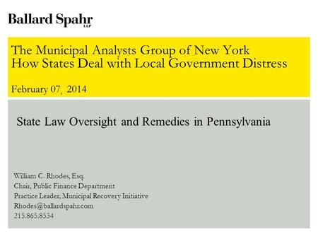 The Municipal Analysts Group of New York How States Deal with Local Government Distress February 07¸ 2014 William C. Rhodes, Esq. Chair, Public Finance.