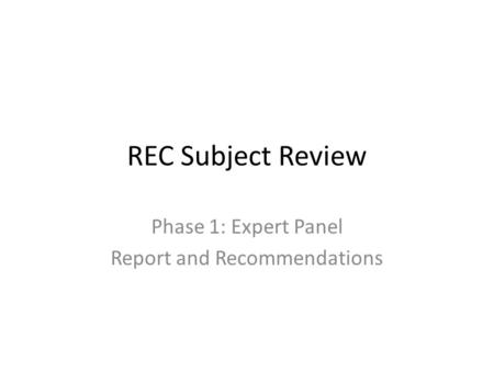 REC Subject Review Phase 1: Expert Panel Report and Recommendations.