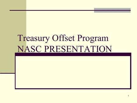 1 Treasury Offset Program NASC PRESENTATION. 2 What is TOP? TOP = Treasury Offset Program A centralized process that intercepts federal payments of payees.