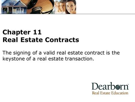The signing of a valid real estate contract is the keystone of a real estate transaction. Chapter 11 Real Estate Contracts.