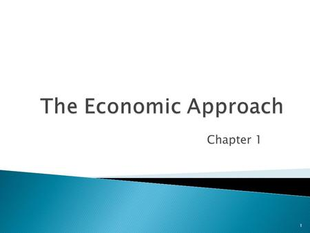 Chapter 1 1.  Identify the critical components of economics and learn how to use the guideposts of economic thinking.  Define opportunity cost. 2.