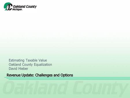 Estimating Taxable Value Oakland County Equalization David Hieber.