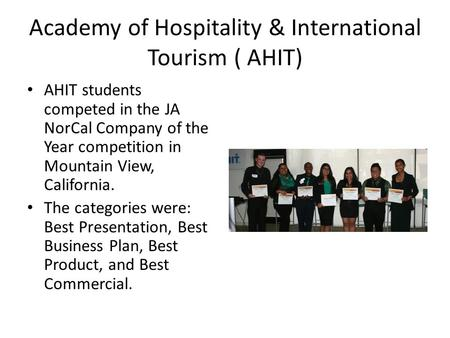 Academy of Hospitality & International Tourism ( AHIT) AHIT students competed in the JA NorCal Company of the Year competition in Mountain View, California.