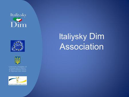Italiysky Dim Association. About us  Italiysky Dim is an Association founded in 2012 which aims to contribute to the consolidation and development of.