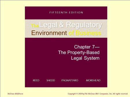 7-1 Chapter 7— The Property-Based Legal System REED SHEDD PAGNATTARO MOREHEAD F I F T E E N T H E D I T I O N McGraw-Hill/Irwin Copyright © 2010 by The.