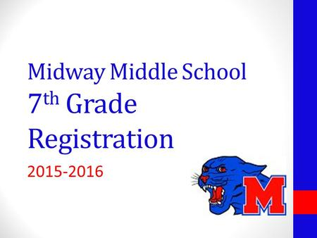 Midway Middle School 7 th Grade Registration 2015-2016.