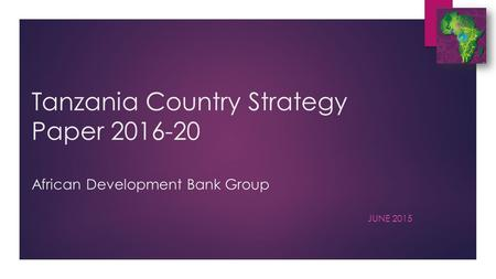 Tanzania Country Strategy Paper 2016-20 African Development Bank Group JUNE 2015.