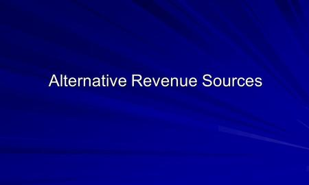 Alternative Revenue Sources. Agenda Ideas for Generating Additional Revenue That Work for both Non-Profit and For-Profit Groups of All Sizes How to Make.