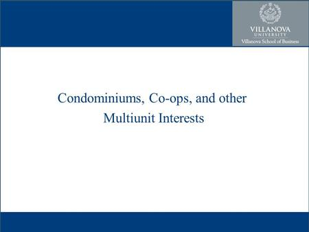 Condominiums, Co-ops, and other Multiunit Interests.