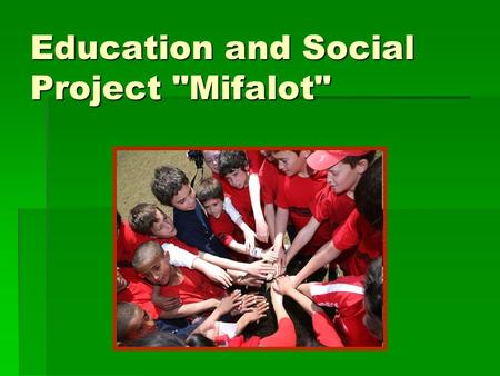 Education and Social Project Mifalot. Location: primarily Israel; also Palestinian Authority, Jordan; consulting and training for programs in Africa.