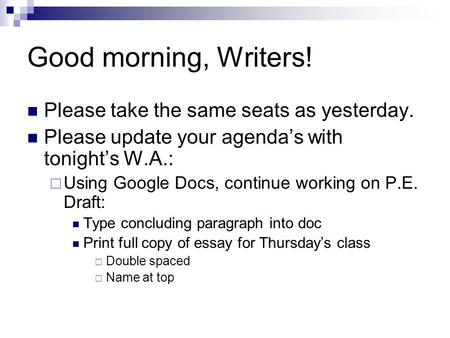 Good morning, Writers! Please take the same seats as yesterday. Please update your agenda's with tonight's W.A.:  Using Google Docs, continue working.