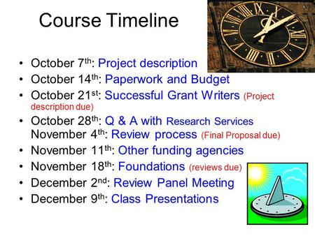 Course Timeline October 7 th : Project description October 14 th : Paperwork and Budget October 21 st : Successful Grant Writers (Project description due)