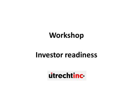 Workshop Investor readiness. Program for today 13:00Introductions 13:30Fundamentals on startup investments 14:15Preparation investment game 15:00Play.