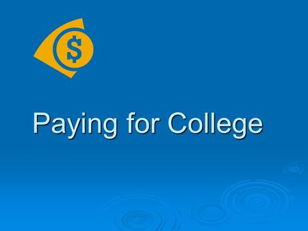 Paying for College. Step 1: The FAFSA  Apply each year  Apply as soon after January 1 st as possible  Apply online at www.fafsa.ed.gov www.fafsa.ed.gov.