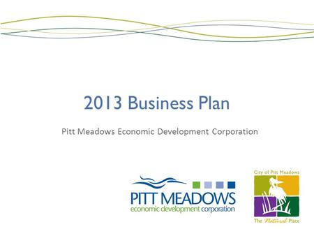 2013 Business Plan Pitt Meadows Economic Development Corporation.