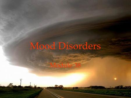 1 Mood Disorders Module 38. 2 Psychological Disorders Mood Disorders  Major Depressive Disorder  Bipolar Disorder  Explaining Mood Disorders LinkLink.