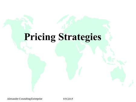 Alexander Consulting Enterprise 9/9/2015 Pricing Strategies.