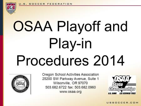 OSAA Playoff and Play-in Procedures 2014 Oregon School Activities Association 25200 SW Parkway Avenue, Suite 1 Wilsonville, OR 97070 503.682.6722 fax: