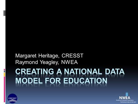 Margaret Heritage, CRESST Raymond Yeagley, NWEA. National Forum on Education Statistics  Mission: improve the quality, usefulness, timeliness, and comparability.