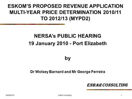 09/09/20151 ESKOM'S PROPOSED REVENUE APPLICATION MULTI-YEAR PRICE DETERMINATION 2010/11 TO 2012/13 (MYPD2) NERSA's PUBLIC HEARING 19 January 2010 - Port.