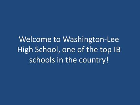 Welcome to Washington-Lee High School, one of the top IB schools in the country!