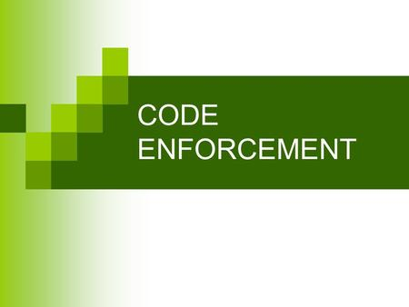 CODE ENFORCEMENT. Code Enforcement Code Enforcement Officers work in twelve geographically defined code enforcement areas. In each area the inspectors.