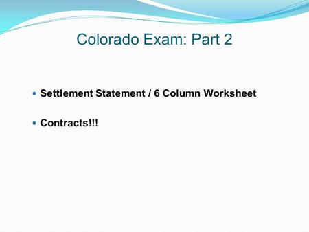 Colorado Exam: Part 2 Settlement Statement / 6 Column Worksheet Contracts!!!