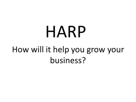 HARP How will it help you grow your business?. Our panel Brian Berman, Mortgage Atlanta LLC, Atlanta Chris Brown, Certified Mortgage Planners, Orlando,