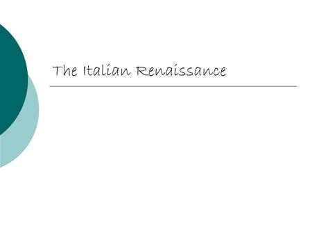 The Italian Renaissance. The Renaissance  1350-1600 AD It first began in the city- states of Italy Italy's central location helped make it a center for.