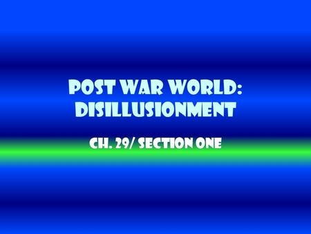 Post War World: Disillusionment Ch. 29/ Section One.