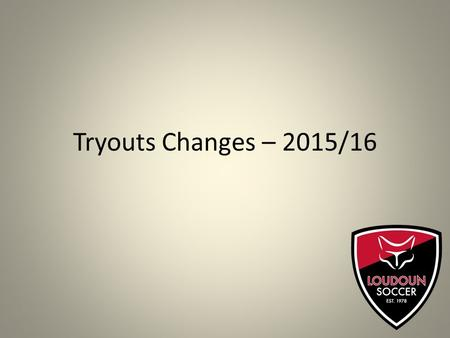 Tryouts Changes – 2015/16. Tryout Numbers - Review Approximately 2000 players attended tryouts in both 2013 and 2014 – 80 teams formed in 2014/15 2015/16.