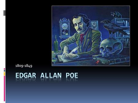 1809-1849. The author  American poet, short-story writer, editor and literary critic, Poe is considered part of the American Romantic Movement. Best.
