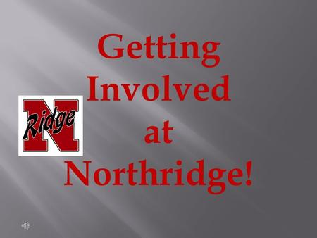 Getting Involved at Northridge!  DECA  FBLA  HOSA  FCCLA  Honor Society  Chemistry Club  MESA Why should you join?  Competitions!  Region and.
