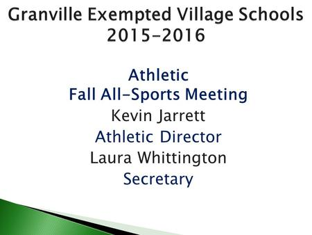 Athletic Fall All-Sports Meeting Kevin Jarrett Athletic Director Laura Whittington Secretary.