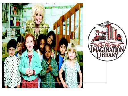 What is the Imagination Library? Inspires a love of reading Guarantees all children will have quality books in the home A program about inspiration and.