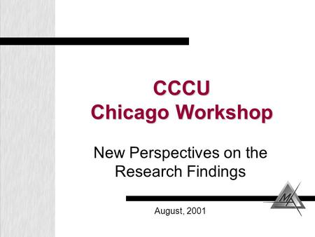 CCCU Chicago Workshop New Perspectives on the Research Findings August, 2001.