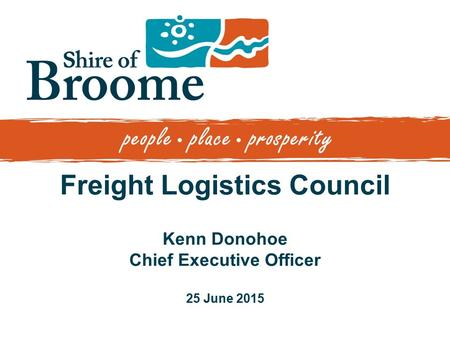 Freight Logistics Council Kenn Donohoe Chief Executive Officer 25 June 2015.